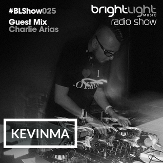 #025 BrightLight Music Radio Show with KevinMa [Charlie Arias Guest Mix]