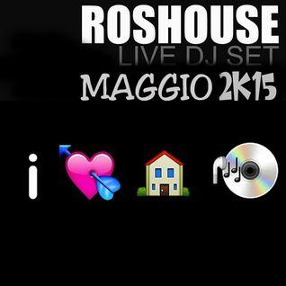 Live DJ Set RosHouse Maggio 2015 by Rosario Marafini DeeJay