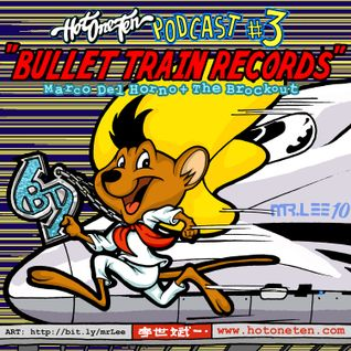 Hotoneten Podcast Vol.3 - BULLET TRAIN RECORDS
