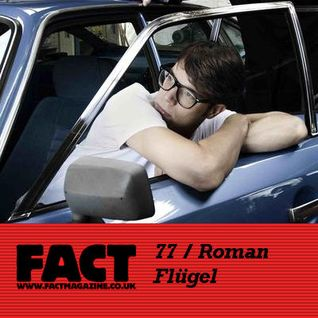 FACT Mix 77: Roman Flügel