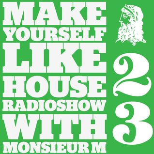 MAKE YOURSELF LIKE...HOUSE Radioshow - with Monsieur M. - #023