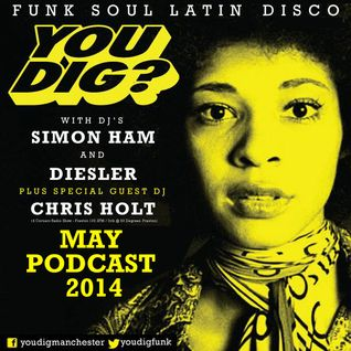 YOU DIG? MAY PODCAST 2014 with Chris Holt.