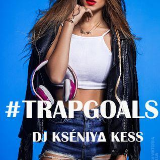 DJ KSENIYA KESS #TRAPGOALS #009 (Radioshow)