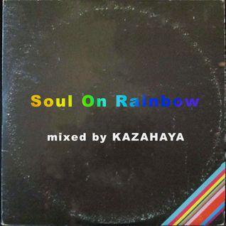 SOUL ON RAINBOW- Kazahaya