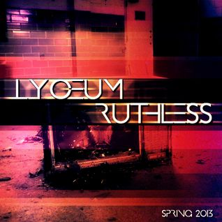 Lyceum - Ruthless (Spring 2013 Mix)