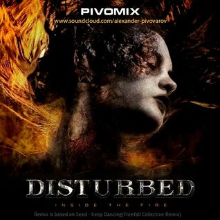 Disturbed - Inside the Fire(PIVOMIX)