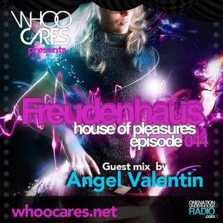 WhoOCares - Freudenhaus Episode 044 with special guest: Angel Valentin