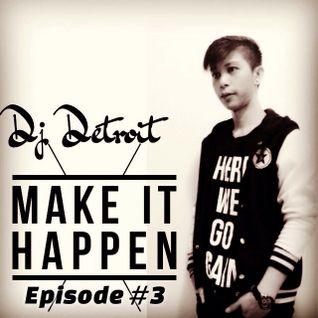 Make It Happen Episode #3 Presents By Dj Detroit