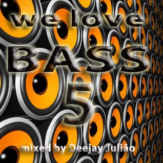 We Love BASS 5 mixed by Deejay Julião - August 2013