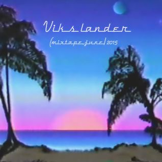 Viks Lander (mix tape,june/2015)