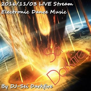 2016/11/03 EDM LIVE Stream By Sei Darkfire