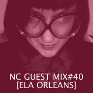 NC GUEST MIX#40: ELA ORLEANS