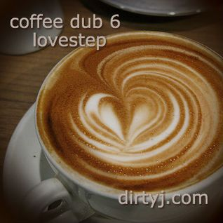 coffee dub 6 - lovestep - dirtyj