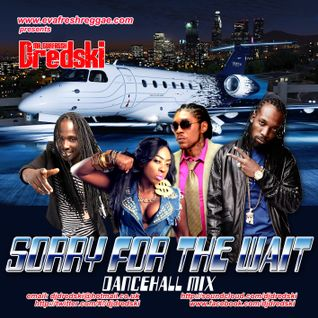 Sorry 4 the Wait Dancehall Mix ((MADDD))