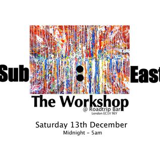 Sub:East @ The Workshop - 13th December