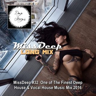 MissDeep #32 ★ One of The Finest Deep House & Vocal House Music Mix 2016