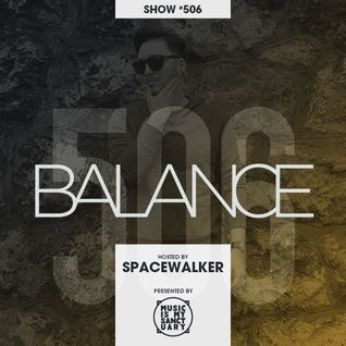 BALANCE Radio Show - Show #506 (Hosted by Spacewalker)