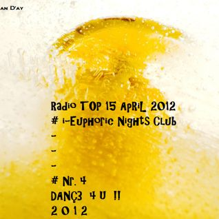 Radio TOP 15 ApRiL 2012  )#4  ºi-Euphoric Nights Clubº(