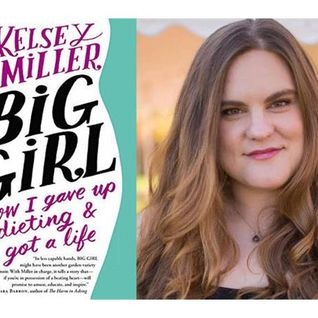 Big Girl  ( How I Gave Up Dieting & Got A Life)  With Kelsey Miller