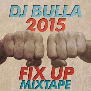 DJ Bulla - 2015 Fix Up Mixtape