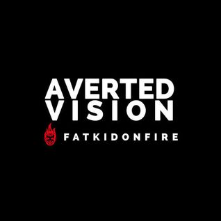 Averted Vision x FatKidOnFire mix