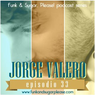 Funk & Sugar, Please! podcast 33 by Jorge Valero