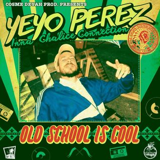 "YEYO PÉREZ inna Chalice connection ""Old School is Cool"" (Cosme Deyah Prod.)"