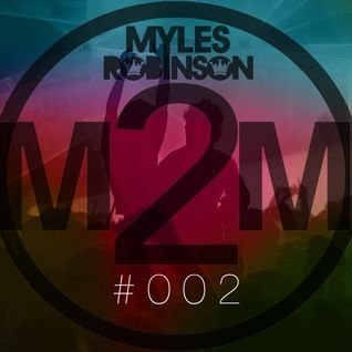 M2M #002 - Mixed By Myles Robinson