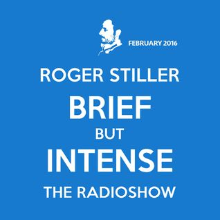 Roger Stiller - Brief But Intense - RadioShow February 2016