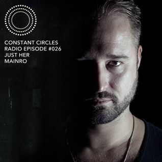 Constant Circles Radio 026 w/ Just Her & Mainro
