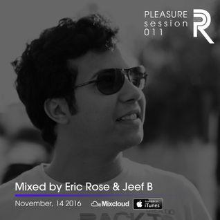 Eric Rose & Jeef B - Pleasure Session 011