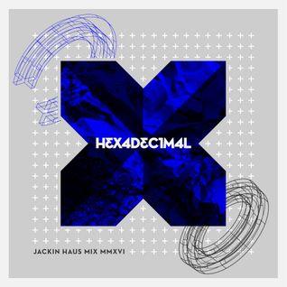 Hexadecimal's Jackin Haus Mix 2016