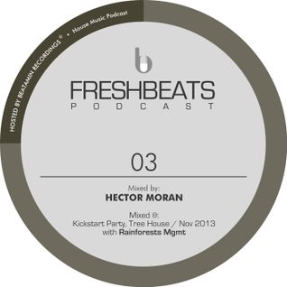 FRESHBEATS PODCAST 03 - Mixed by Hector Moran @ Tree House / Nov 2013
