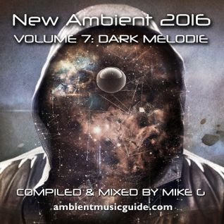 New Ambient 2016 vol. 7 Dark Melodie mixed by Mike G