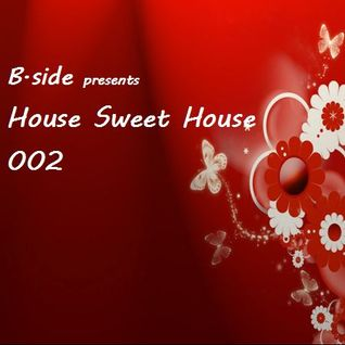 B.side presents House Sweet House 002