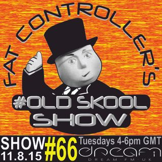 #OldSkool Show #66 With DJ Fat Controller on Dream FM 11th August 2015
