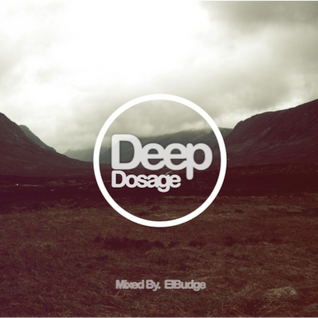Deep Dosage - Mixed By ElBudge - [Week #003]