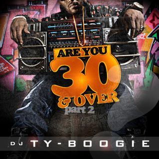 "DJTYBOOGIE PRESENTS ""ARE 30 & OVER"" 80'S & 90'S HIPHOP & BLENDS"