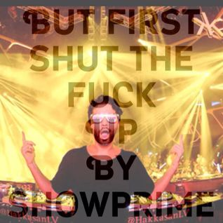But First Shut The Fuck Up By ShowPrime