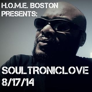 H.O.M.E. BOSTON Presents: SOULTRONICLOVE 8/17/14