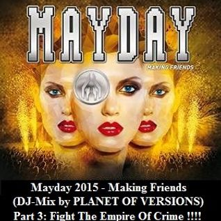 Mayday 2015 - Making Friends (DJ-Mix by PLANET OF VERSIONS) - Part 3: Fight The Empire Of Crime