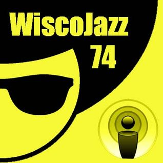 WiscoJazz-Cast - Episode 074