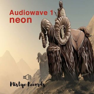Neon-audiowave 1  techno podcast for Mistyc Records