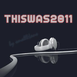 ThisWas2011, mixed by smallHans