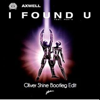 Axwell - I Found You (Oliver Shine Intro Bootleg Edit)