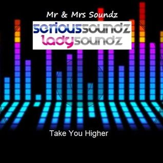 Take You Higher Mixed By Serious Soundz & Lady Soundz (Pumping House / Bounce)