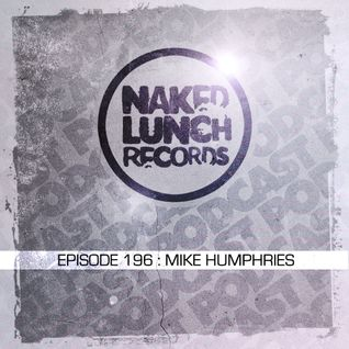 Naked Lunch PODCAST #196 - MIKE HUMPHRIES