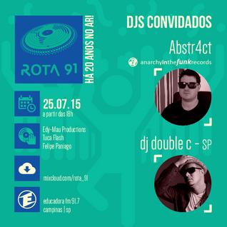 Rota 91 - 25/07/2015 Guest: Dj Double C (SP) e Abstr4ct (AITF)