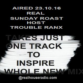 Real Sunday Roast Host Trouble Ranx  Aired  23-10-16 @realhouseradio