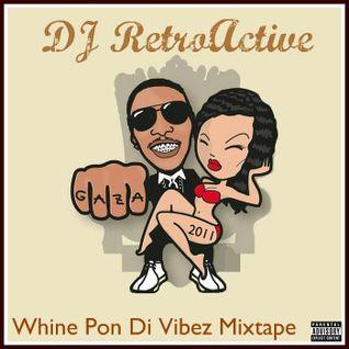 DJ RetroActive - Whine Pon Di Vibez Mixtape  - August 2011